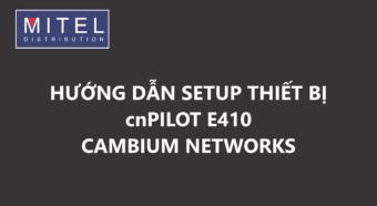 Hướng dẫn setup cnPilot E410